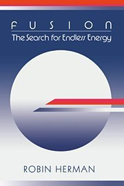 Fusion: The Search for Endless Energy - Robin Herman
