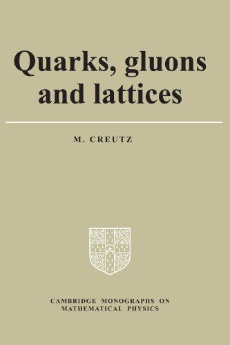 Quarks, Gluons and Lattices (Cambridge Monographs on Mathematical Physics) - Michael Creutz