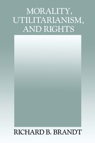 Morality, Utilitarianism, and Rights - Richard B. Brandt