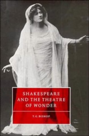 Shakespeare and the Theatre of Wonder (Cambridge Studies in Renaissance Literature and Culture) - T. G. Bishop
