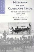 Middlemen of the Cameroons Rivers: The Duala and their Hinterland, c.1600-c.1960 (African Studies)