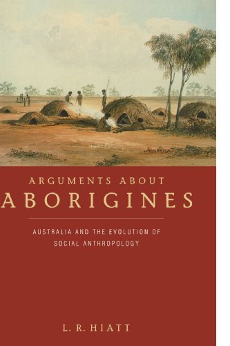 Arguments about Aborigines: Australia and the Evolution of Social Anthropology - L. R. Hiatt