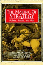 The Making of Strategy: Rulers, States, and War - Williamson Murray; Alvin Bernstein; MacGregor Knox