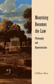 Mourning Becomes the Law: Philosophy and Representation - Gillian Rose