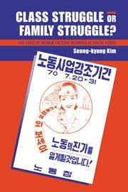 Class Struggle or Family Struggle?: The Lives of Women Factory Workers in South Korea - Seung-kyung Kim