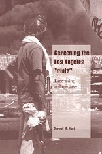 Screening the Los Angeles 'Riots': Race, Seeing, and Resistance (Cambridge Cultural Social Studies) - Darnell M. Hunt