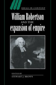 William Robertson and the Expansion of Empire (Ideas in Context) - Stewart J. Brown