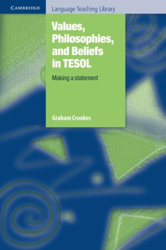 Values, Philosophies, and Beliefs in TESOL: Making a Statement (Cambridge Language Teaching Library) - Graham Crookes