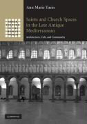 Saints and Church Spaces in the Late Antique Mediterranean: Architecture, Cult, and Community