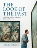 The Look of the Past: Visual and Material Evidence in Historical Practice
