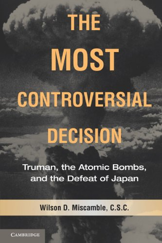 The Most Controversial Decision: Truman, the Atomic Bombs, and the Defeat of Japan (Cambridge Essential Histories) - Wilson D. Miscamble C.S.C.