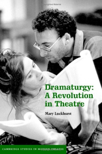 Dramaturgy: A Revolution in Theatre (Cambridge Studies in Modern Theatre) - Mary Luckhurst