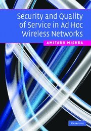 Security and Quality of Service in Ad Hoc Wireless Networks - Amitabh Mishra