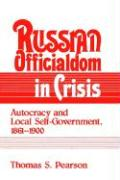Russian Officialdom in Crisis: Autocracy and Local Self-Government, 1861 1900