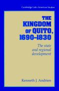 The Kingdom of Quito, 1690 1830: The State and Regional Development
