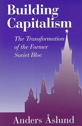 Building Capitalism. The Transformation of the Former Soviet Bloc. - Aslund, Anders