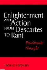 Enlightenment and Action from Descartes to Kant: Passionate Thought - Michael Losonsky