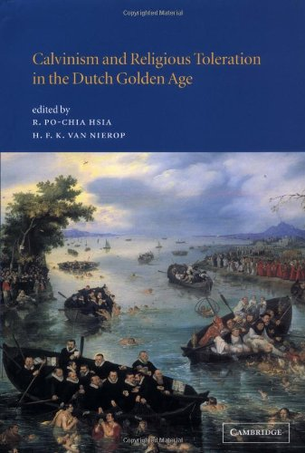 Calvinism and Religious Toleration in the Dutch Golden Age - R. Po-Chia Hsia; Henk Van Nierop
