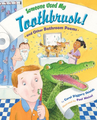 Someone Used My Toothbrush and Other Bathroom Poems - Carol Diggory Shields