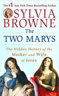 The Two Marys : The Hidden History of the Mother and Wife of Jesus - Sylvia Browne