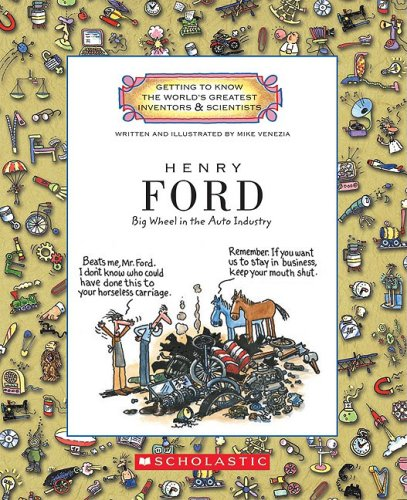 Henry Ford: Big Wheel in the Auto Industry (Getting to Know the World's Greatest Inventors  &  Scientists) - Mike Venezia