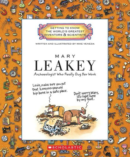 Mary Leakey: Archaeologist Who Really Dug Her Work (Getting to Know the World's Greatest Inventors  &  Scientists) - Mike Venezia