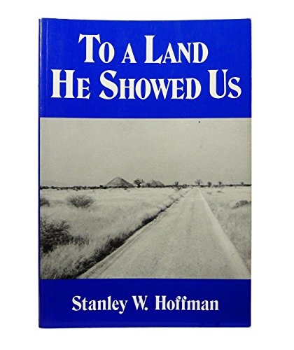 To a Land He Showed Us - Stanley W Hoffman