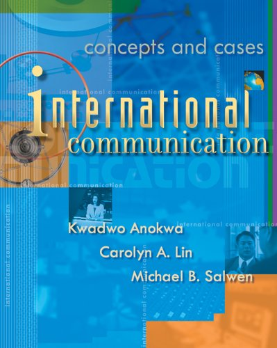International Communication: Concepts and Cases - Kwadwo Anokwa; Carolyn A. Lin; Michael B. Salwen
