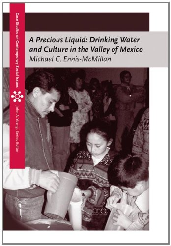 A Precious Liquid: Drinking Water and Culture in the Valley of Mexico (Case Studies on Contemporary Social Issues) - Michael Ennis-McMillan