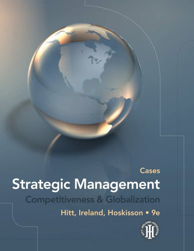 Strategic Management: Cases: Competitiveness and Globalization - Michael A. Hitt; R. Duane Ireland; Robert E. Hoskisson