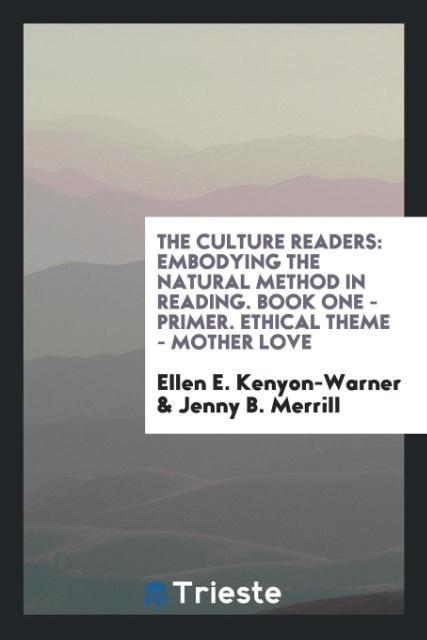 The Culture Readers: Embodying the Natural Method in Reading. Book One - Primer. Ethical Theme - Mother Love