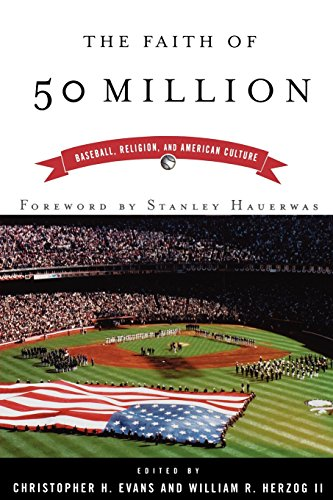 The Faith of 50 Million: Baseball, Religion, and American Culture - Christopher H. Evans; William R. Herzog II