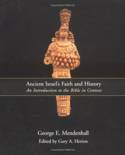 Ancient Israel's Faith and History: An Introduction to the Bible in Context - George E. Mendenhall; Gary A. Herion