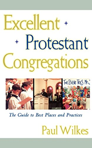 Excellent Protestant Congregations: The Guide to Best Places and Practices - Paul Wilkes