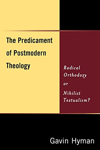 The Predicament of Postmodern Theology: Radical Orthodoxy or Nihilist Textualism? - Gavin Hyman