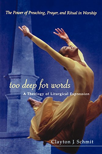 Too Deep for Words: A Theology of Liturgical Expression - Clayton J. Schmit