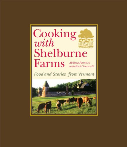 Cooking with Shelburne Farms: Food and Stories from Vermont (Shelburne Farms Books) - Shelburne Farms; Melissa Pasanen; Rick Gencarelli