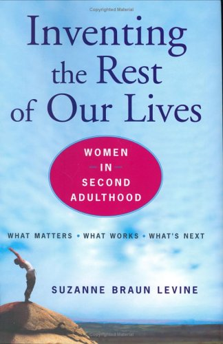 Inventing the Rest of Our Lives: Women in Second Adulthood - Suzanne Braun Levine