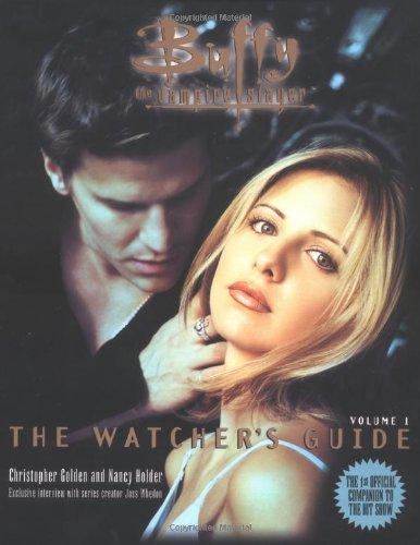 Buffy the Vampire Slayer : The Watcher's Guide - Christopher Golden, Nancy Holder