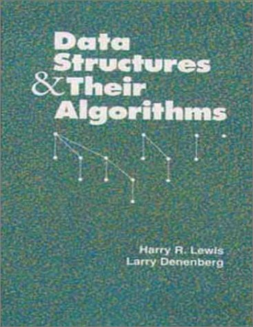Data Structures and Their Algorithms - Harry R. Lewis, Larry Denenberg