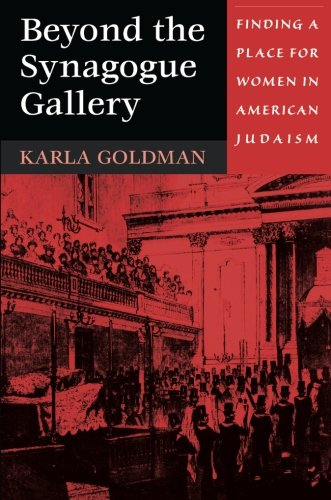 Beyond the Synagogue Gallery: Finding a Place for Women in American Judaism - Karla Goldman
