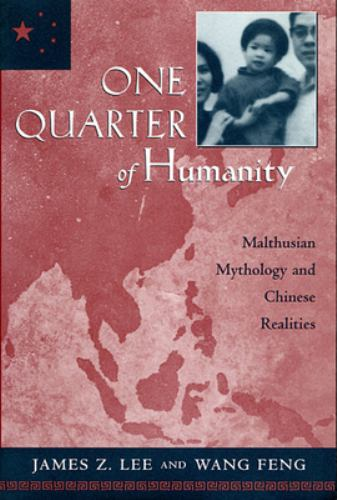 One Quarter of Humanity : Malthusian Mythology and Chinese Realities, 1700-2000 - James Z. Lee; Wang Feng