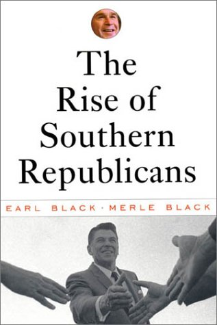 The Rise of Southern Republicans - Earl Black; Merle Black