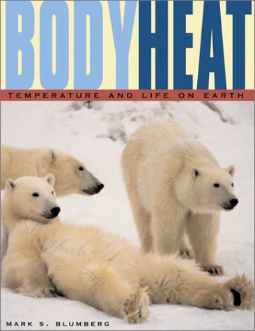 Body Heat: Temperature and Life on Earth - Mark S. Blumberg