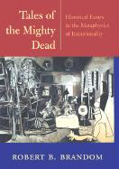 Tales of the Mighty Dead: Historical Essays in the Metaphysics of Intentionality