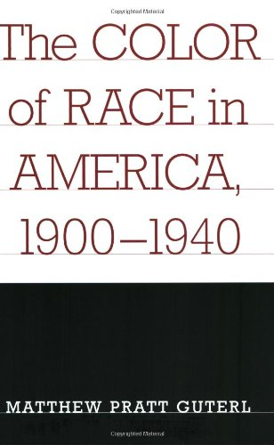The Color of Race in America, 1900-1940 - Matthew Pratt Guterl