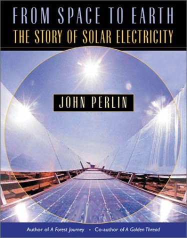 From Space to Earth: The Story of Solar Electricity - John Perlin