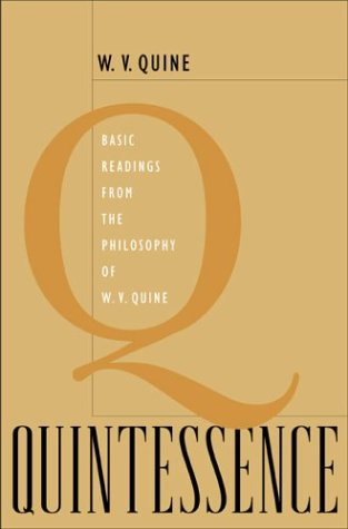 Quintessence: Basic Readings from the Philosophy of W. V. Quine - W. V. Quine