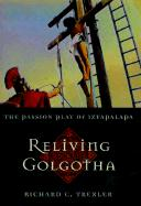Reliving Golgotha: The Passion Play of Iztapalapa
