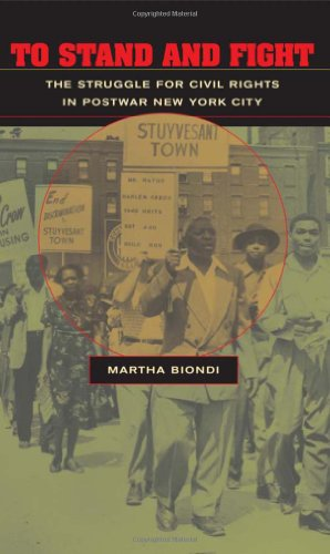 To Stand and Fight: The Struggle for Civil Rights in Postwar New York City - Martha Biondi